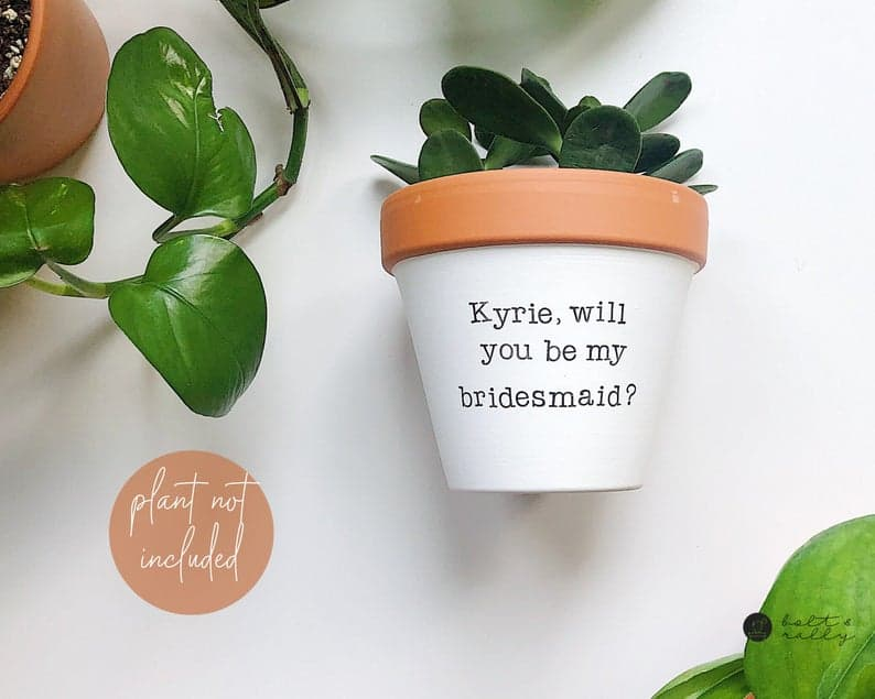 "cute bridesmaid gifts: ""will you be my bridesmaid"" planter"