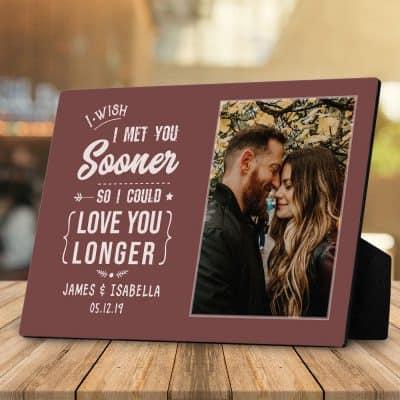 I Wish I Met You Sooner So I Could Love You Longer Desktop Photo Plaque