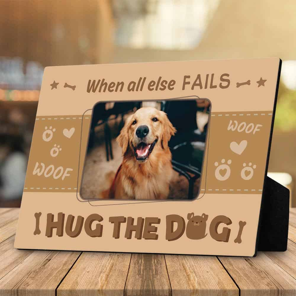 a desktop photo plaque gift for co-workers with the quote I Hug The Dog