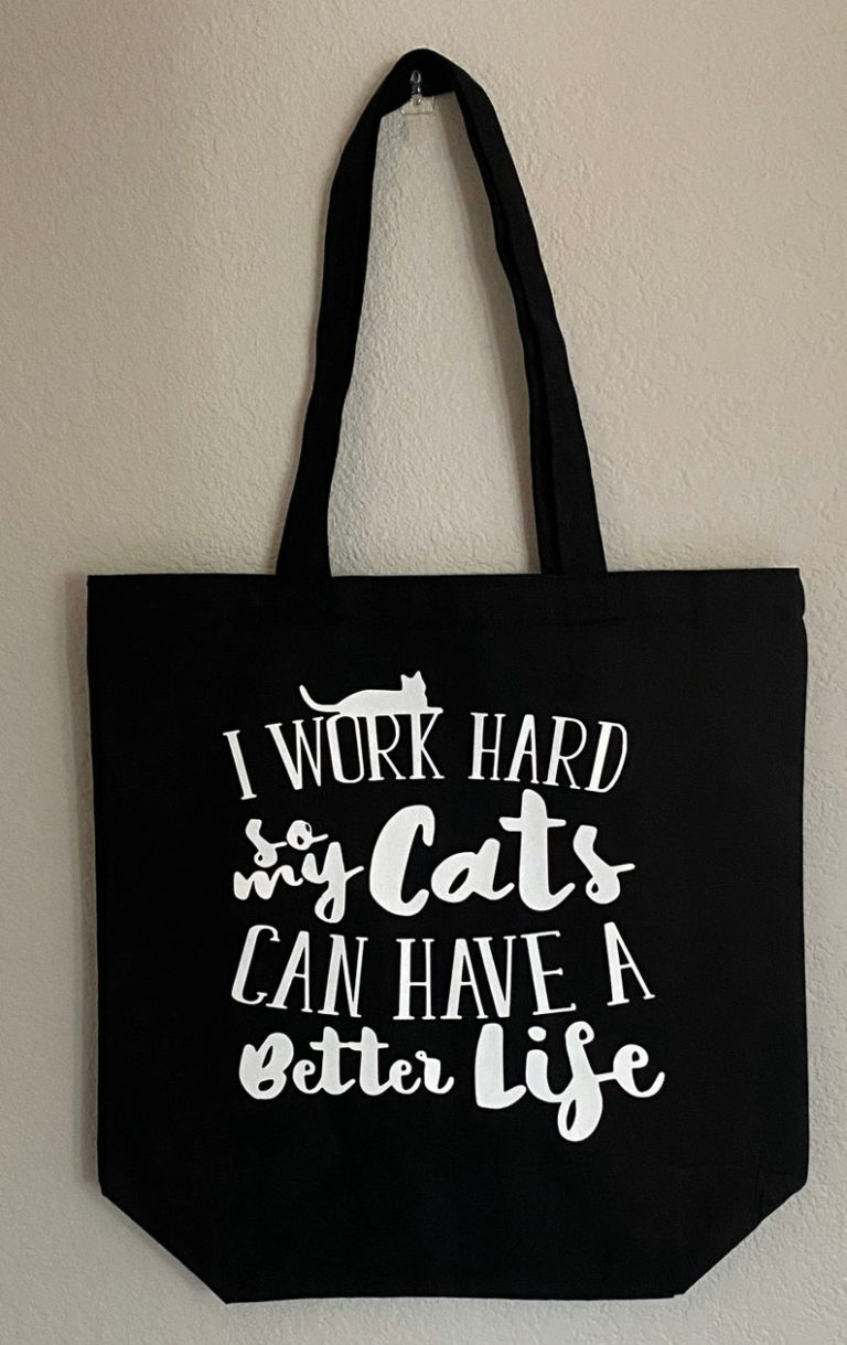 I work hard so my cats can have a better life bag