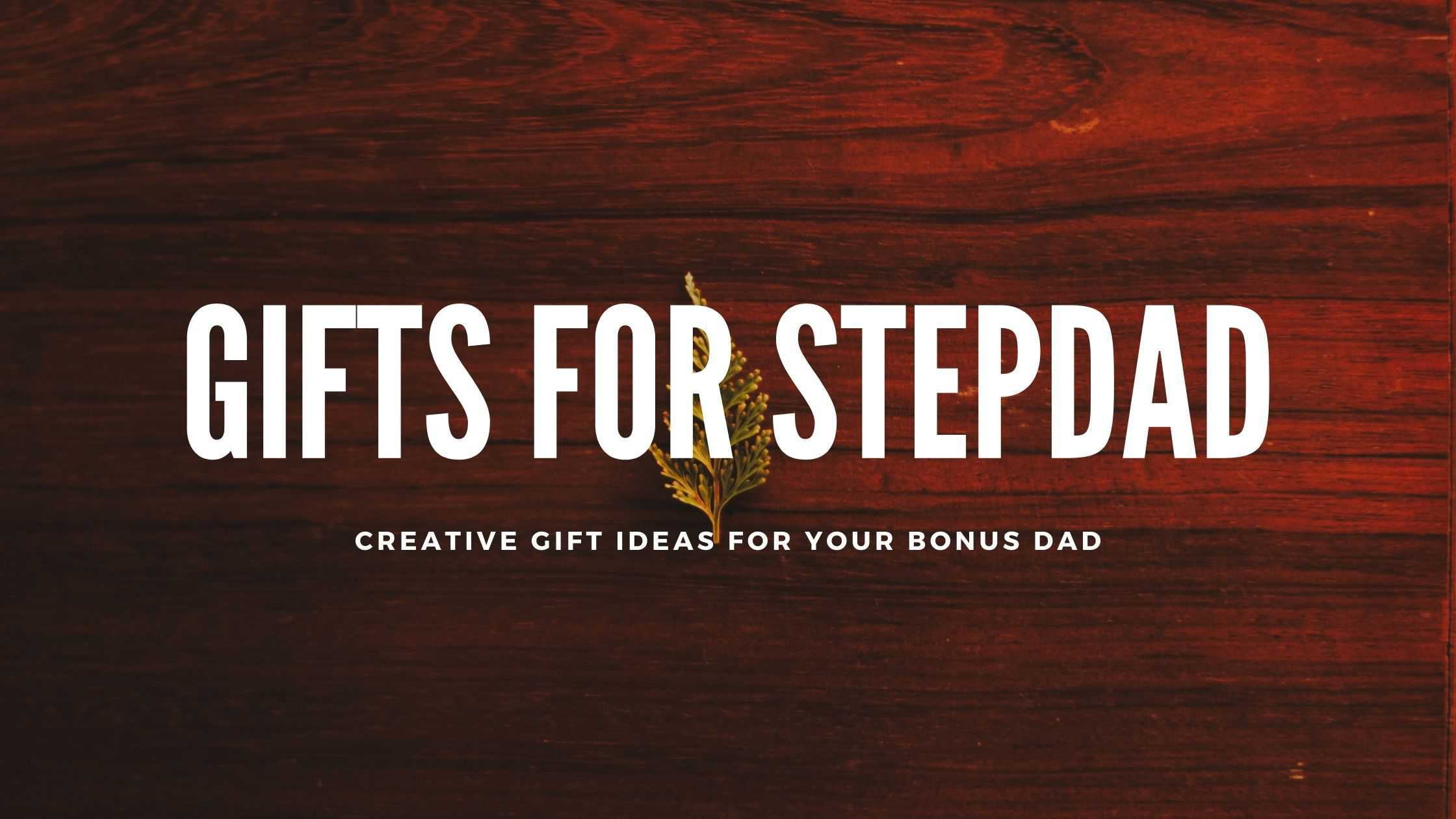 30+ Thoughtful Gifts for Stepdad In 2021