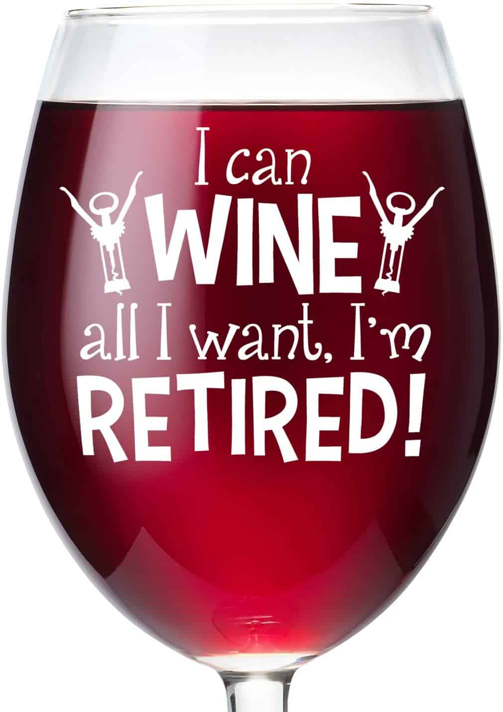 "Retirement Wine Glass with text ""I can wine all I want. I'm retired"" on it - Retirement gifts for men"