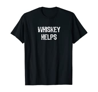 """funny gift for whiskey drinker: """"whiskey helps"""" t-shirt"""