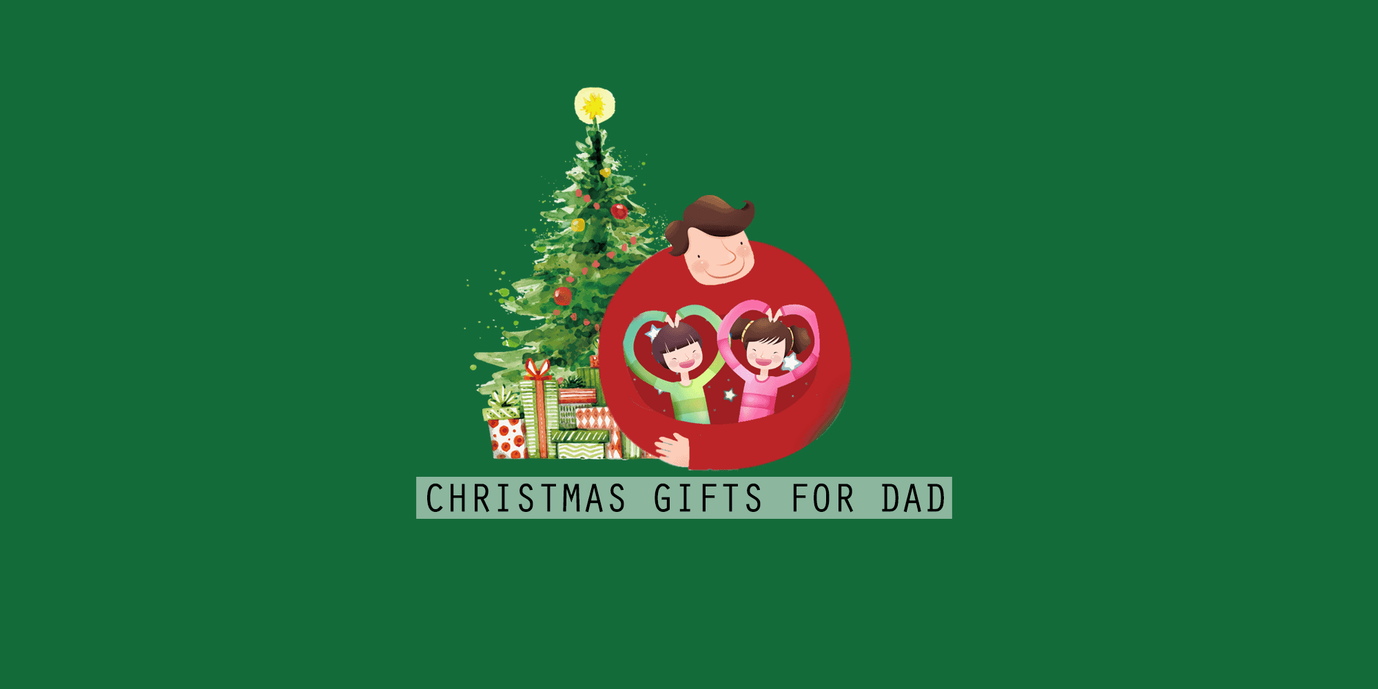 42 Best Christmas Gifts for Every Type of Dad (Even Those Who Want Nothing)