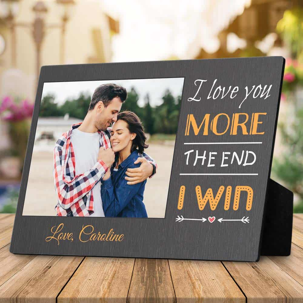 a desktop photo plaque with the quote i love you more the end i win - 1st valentine's day gift for new boyfriend