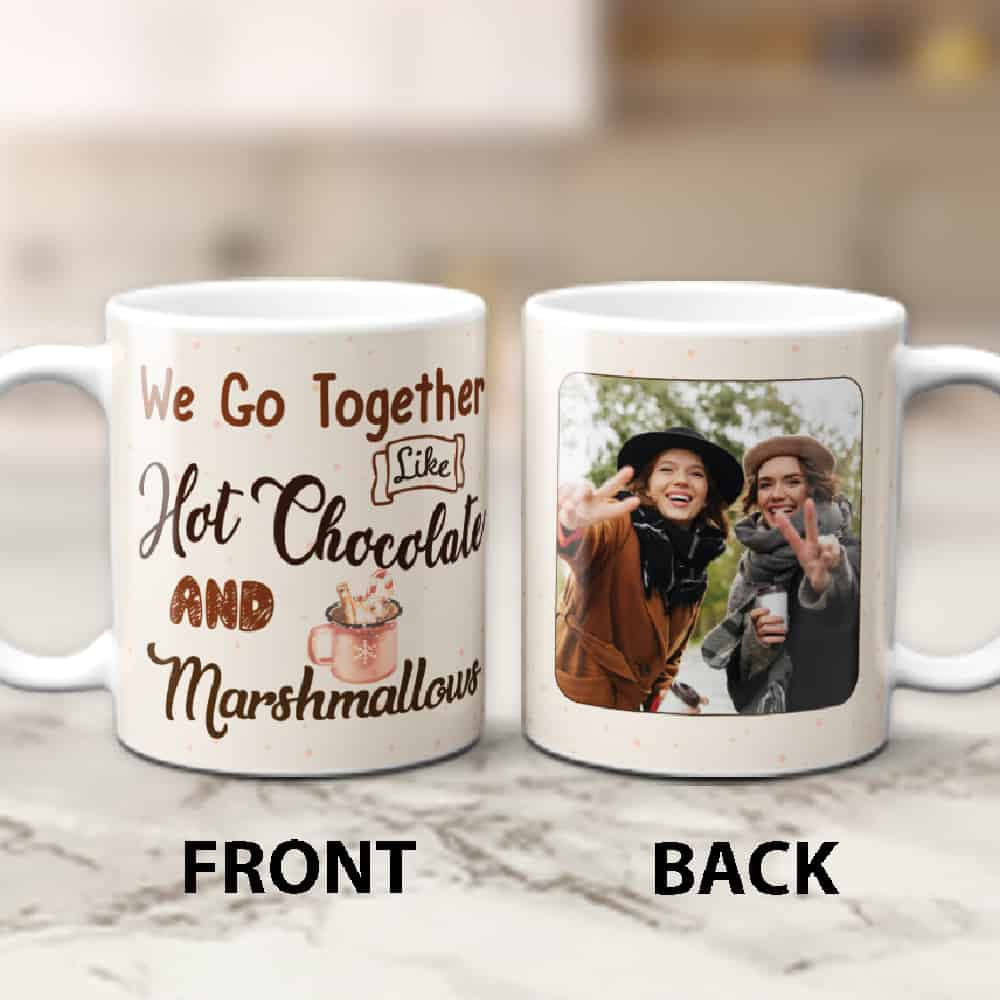 We Go Together Like Hot Chocolate and Marshmallows Photo Mug - Galentine's Day Gift For Best Friend