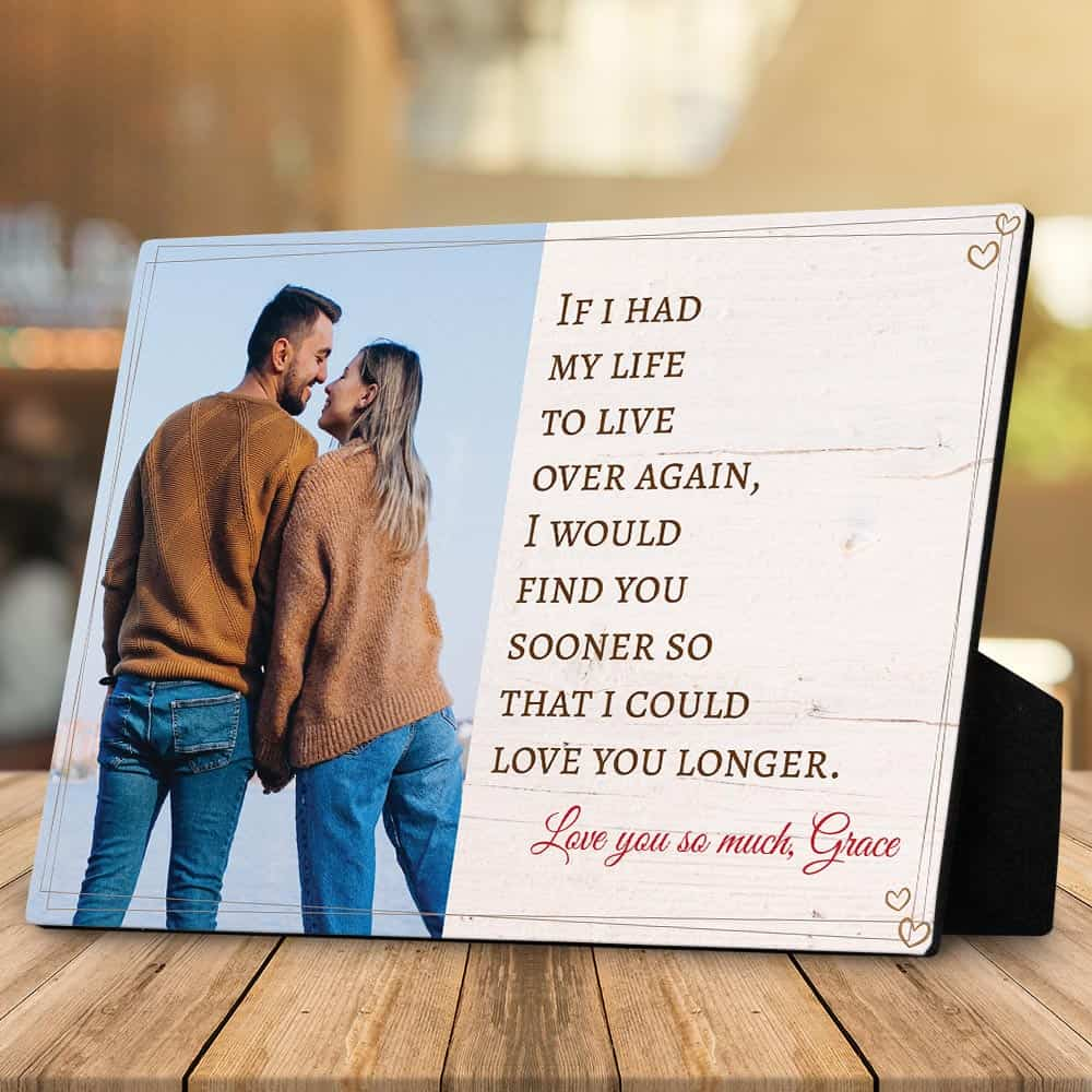 "custom photo desktop plaque with quote ""If i had my life to live over again, i would find you sooner so that i could love you longer."""