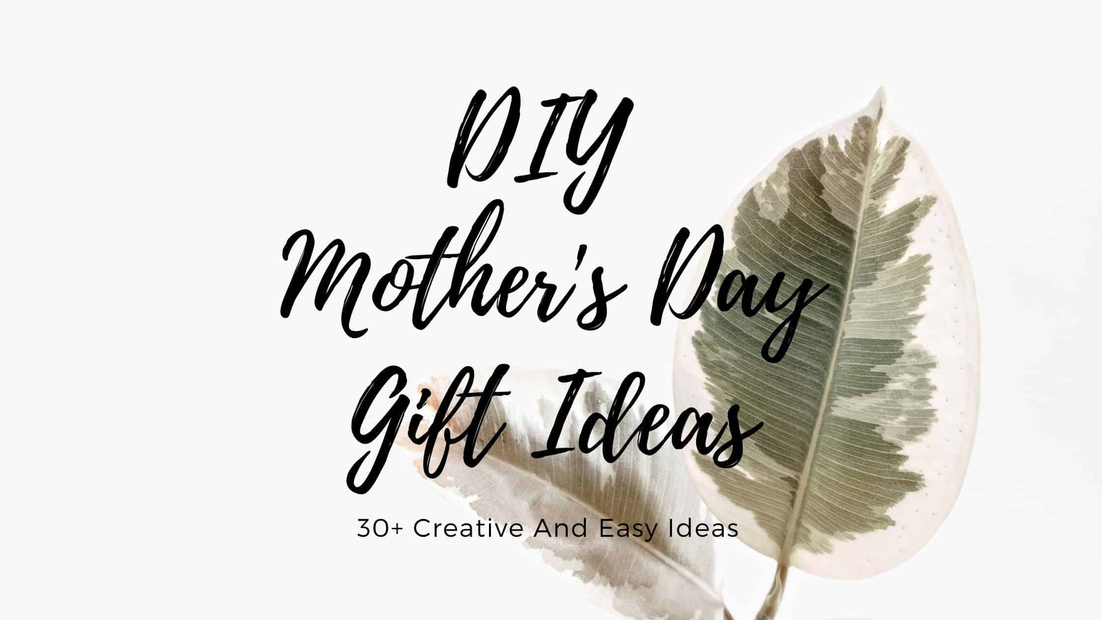 35+ Creative & Easy DIY Mother's Day Gift Ideas (2021)