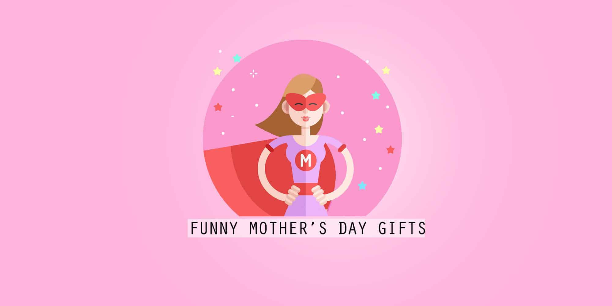 25+ Funny Mother's Day Gifts to Make Your Mom Laugh (To Tears) in 2021