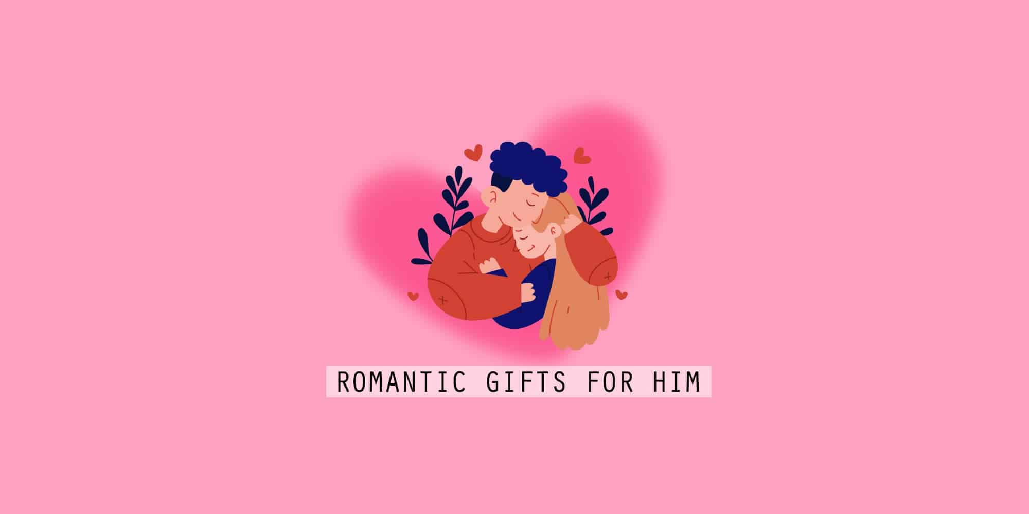 Best Romantic Gifts For Him: 35 Ideas to Melt His Heart (2021)