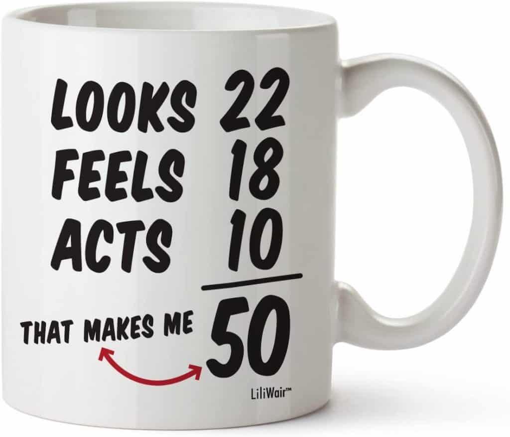 Looks 22 Feels 18 Acts 10 - 50th Birthday Mug Mom