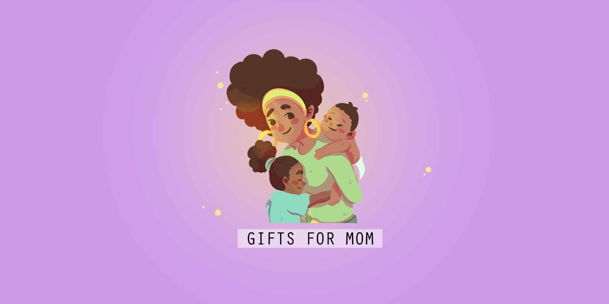 60 Gift Ideas for Mom She's Guaranteed to Love (2021)