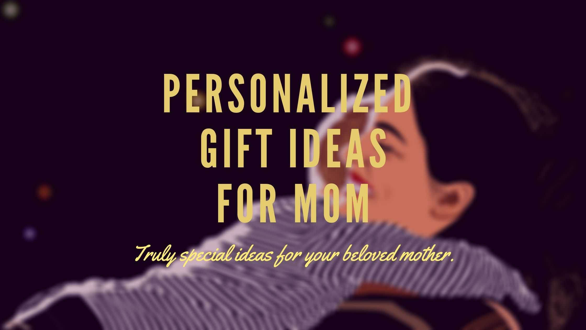 21 Marvelous Personalized Gift Ideas For Moms (2021)