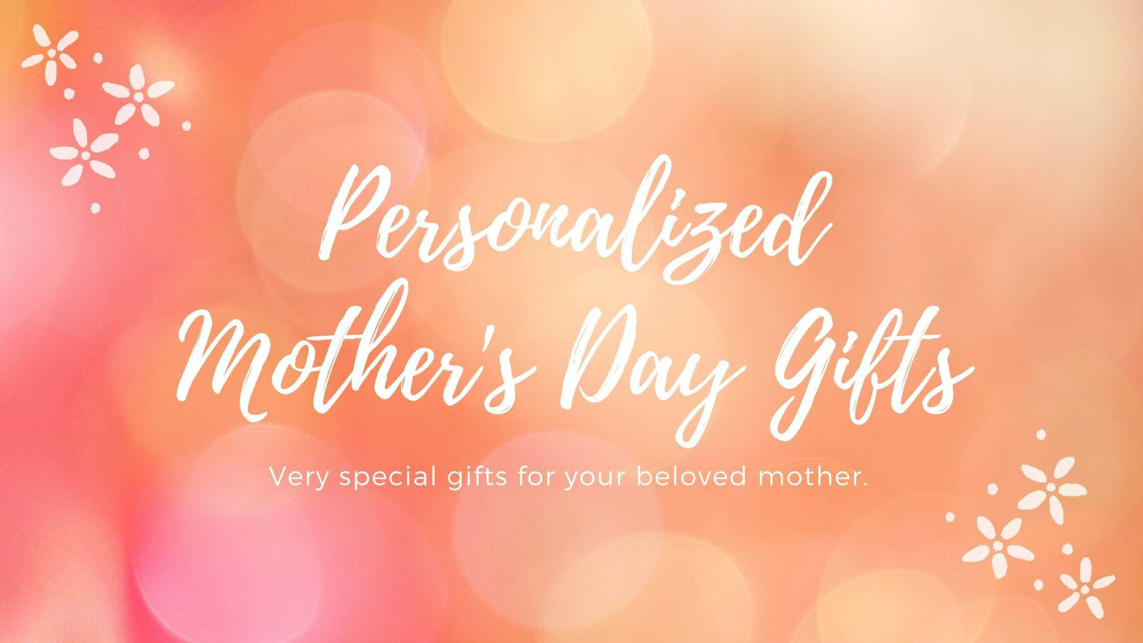 20+ Personalized Mother's Day Gift Ideas for The Best Moms (2021)