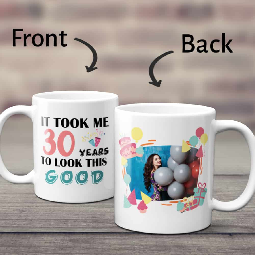It Took Me Years To Look This Good – Happy Birthday Photo Mug