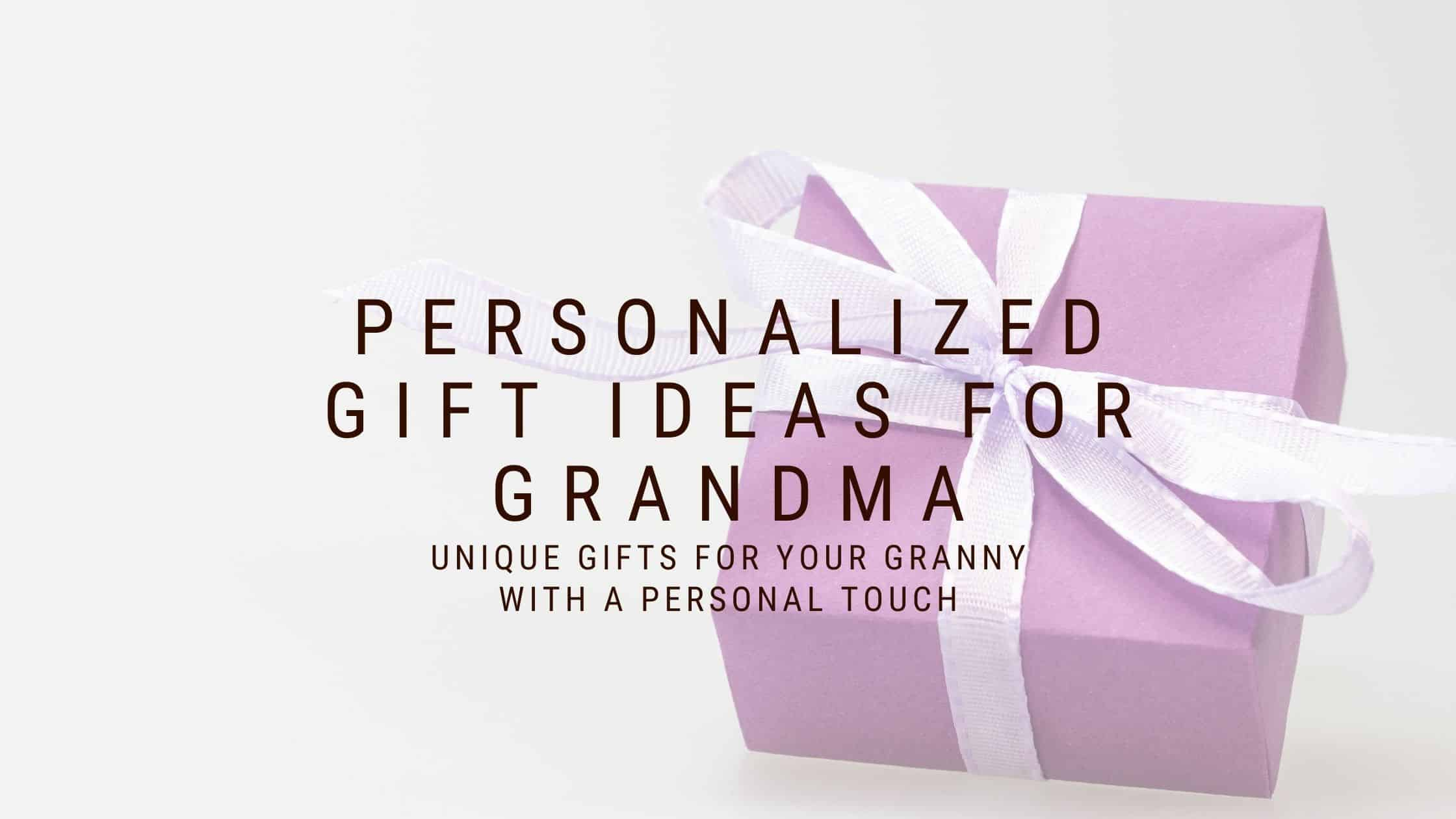 20+ Personalized Gift Ideas for Grandma to Make Her Heart Melt (2021)