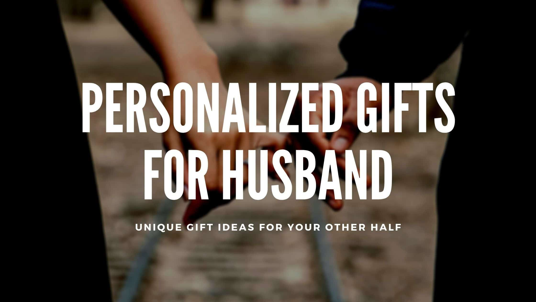 25+ Awesome Personalized Gift Ideas for Your Husband (2021)